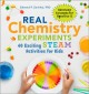 Real chemistry experiments : 40 exciting STEAM activities for kids
