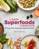 The easy superfoods cookbook : 75 fuss-free, nutrition-packed recipes