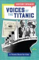 Voices of the Titanic : a Titanic book for kids