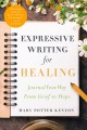 Expressive writing for healing : journal your way from grief to hope