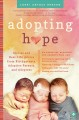 Adopting hope : stories and real-life advice from birthparents, adoptive parents, and adoptees
