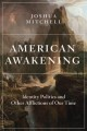 American awakening : identity politics and other afflictions of our time