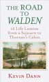 The road to Walden : 12 life lessons from a sojourn to Thoreau