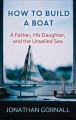How to build a boat : a father, his daughter, and the unsailed sea
