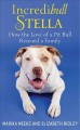 Incredibull Stella : how the love of a pit bull rescued a family
