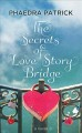 The secrets of Love Story Bridge : a novel