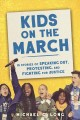 Kids on the march : 15 stories of speaking out, protesting, and fighting for justice