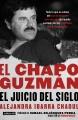 El Chapo Guzman : el juicio del siglo : todo lo que no sabias del narcotraficante mas buscado del mundo contado por los criminales que lo traicionaron