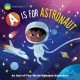 A is for astronaut : an out-of-this world alphabet adventure