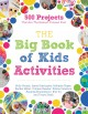 The big book of kids activities : 500 projects that are the bestest, funnest ever