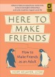 Here to make friends : how to make friends as an adult