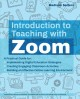 Introduction to teaching with Zoom : a practical guide for: implementing digital education strategies, creating engaging classroom activities, and building an effective online learning environment