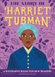 The story of Harriet Tubman : a biography book for new readers