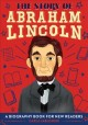 The story of Abraham Lincoln : a biography book for new readers