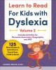 Learn to read for kids with dyslexia. Volume 2 : 125 more games and activities to teach your child to read