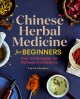 Chinese herbal medicine for beginners : over 100 remedies for wellness and balance