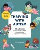 Thriving with autism : 90 activities to encourage your child's communication, engagement, and play