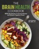 The brain health cookbook : MIND diet recipes to prevent disease and enhance cognitive power