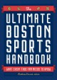 The Ultimate Boston sports handbook : what every true fan needs to know