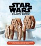 Star Wars galactic baking : the official cookbook of sweet and savory treats from Tatooine, Hoth, and beyond.
