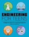 Engineering for Teens : A Beginner's Book for Aspiring Engineers