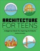 Architecture for Teens : A Beginner's Book for Aspiring Architects