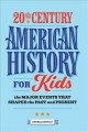 20th Century American History for Kids : The Major Events That Shaped the Past and Present