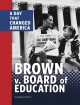 Brown v. Board of Education : a day that changed America