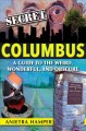 Secret Columbus : a guide to the weird, wonderful, and obscure
