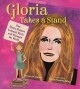 Gloria takes a stand : how Gloria Steinem listened, wrote, and changed the world