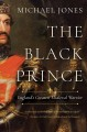 The Black Prince : England's greatest medieval warrior