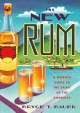 The new rum : a modern guide to the spirit of the Americas