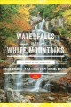 Waterfalls of the White Mountains : 30 hikes to 100 waterfalls