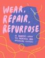 Wear, repair, repurpose : a maker