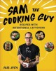 Sam the cooking guy : recipes with intentional leftovers