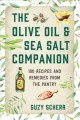 The olive oil & sea salt companion : 100 recipes and remedies from the pantry