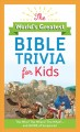 The world's greatest Bible trivia for kids : the who? the where? the what?... and more of scripture!