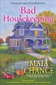 Bad housekeeping : an Agnes and Effie mystery /by Maia Chance
