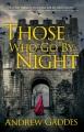 Those who go by night : a novel