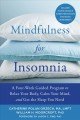 Mindfulness for insomnia : a four-week guided program to relax your body, calm your mind, and get the sleep you need