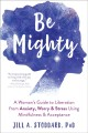 Be mighty : a woman's guide to liberation from anxiety, worry & stress using mindfulness & acceptance