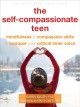 The self-compassionate teen : mindfulness & compassion skills to help you conquer your critical inner voice