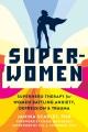 Super-women : superhero therapy for women battling anxiety, depression & trauma