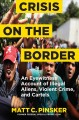 Crisis on the Border : An Eyewitness Account of Illegal Aliens, Violent Crime, and Cartels