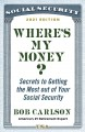 Where's my money : secrets to getting the most out of your social security