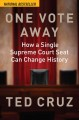 One vote away : how a single Supreme Court seat can change history