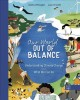 Our world out of balance : understanding climate change and what we can do / Andrea Minoglio, Laura Fanelli ; translated by Emma Mandley and edited by Michelle McCann.