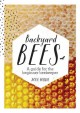 Backyard bees : a guide for the beginner beekeeper