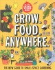 Grow - food - anywhere : the new guide to small-space gardening