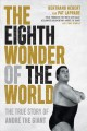 The eighth wonder of the world  : the true story of André the Giant